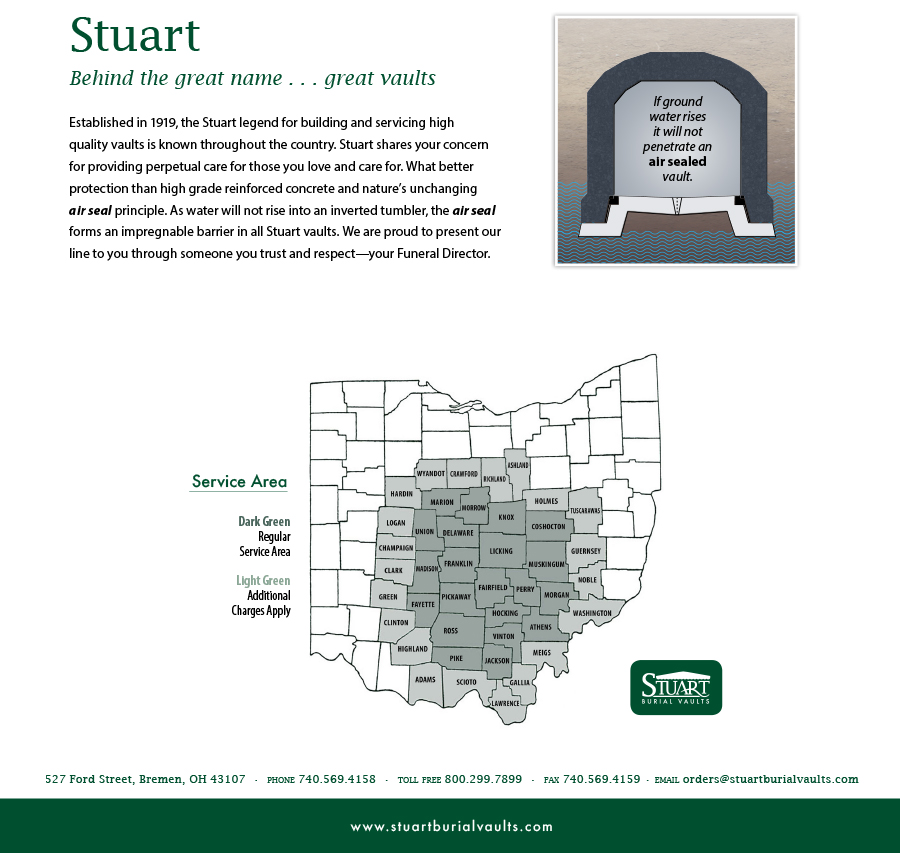 Established in 1919, the Stuart lebend for building and servicing high quality vaults is known throughout the country. Stuart shares your concern for providing perpetual care for those you love and care for. What better protection than high grade reinforced concrete and nature's unchanging air seal principle. As water will not rise into an inverted tumbler, the air seal forms an impregnable barrier in all stuart vaults. We are proud to present our line to you through someone you trust and respect - your Funeral Director.
